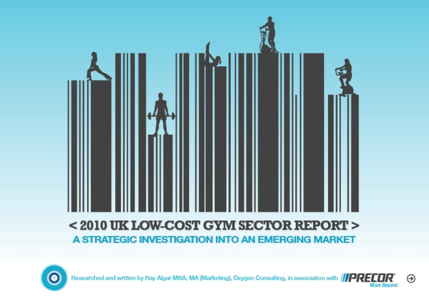 2010 UK Low-cost Gym Sector Report – Ray Algar, Oxygen Consulting