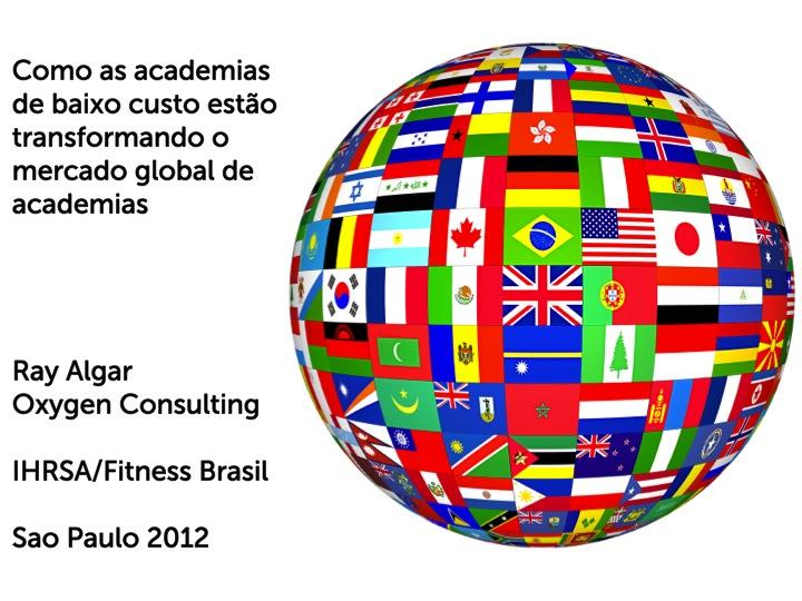Como as academias de baixo custo estão transformando o mercado global de academias – Ray Algar, Oxygen Consulting, 2012